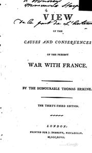 Cover of: A view of the causes and consequences of the present war with France by Erskine, Thomas Erskine Baron