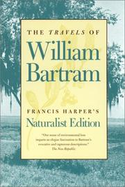 Cover of: Travels through North & South Carolina, Georgia, east & west Florida, the Cherokee country, the extensive territories of the Muscogulges, or Creek Confederacy, and the country of the Chactaws by William Bartram