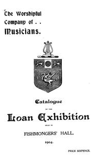 A special loan exhibition of musical instruments, manuscripts, books, portraits, and other mementoes of music and musicians, formed to commemorate the ... James I of a charter of incorporation [1904] Worshipful Company of Musicians