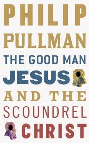 Cover of: The Good Man Jesus and the Scoundrel Christ by Philip Pullman
