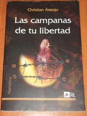 Cover of: Las campanas de tu libertad by Christian Asenjo
