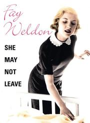Cover of: She may not leave by Fay Weldon