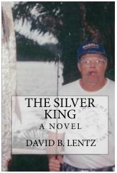 Cover of: The Silver King: A Novel by David B. Lentz