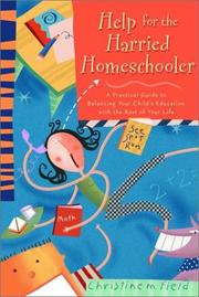 Cover of: Help for the harried homeschooler by Christine M. Field