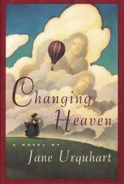 Cover of: Changing Heaven by Jane Urquhart