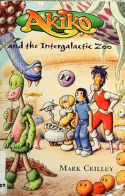 Cover of: Akiko and the intergalactic zoo by Mark Crilley