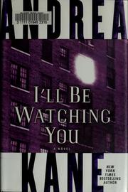 Cover of: I&#39;ll be watching you by Andrea Kane