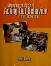 Cover of: Managing the cycle of acting-out behavior in the classroom by Geoffrey Colvin