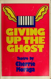 Cover of: Giving up the ghost by Cherríe Moraga