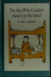 Cover of: The boy who couldn't make up his mind by Hila Colman