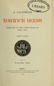 Cover of: A calendar of Norwich deeds enrolled in the court rolls of that city, 1307-1341 by Walter Rye