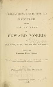 Cover of: A genealogical and historical register of the descendants of Edward Morris of Roxbury, Mass., and Woodstock, Conn by Jonathan Flynt Morris