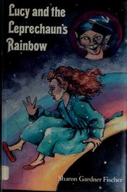 Cover of: Lucy and the leprechaun's rainbow by Sharon Gardner Fischer