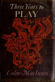 Cover of: Three years to play by Colin MacInnes