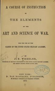 Cover of: A course of instruction in the elements of the art and science of war by J. B. Wheeler