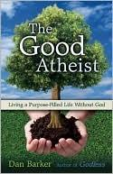 Cover of: The Good Atheist by Dan Barker