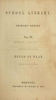 Cover of: Rollo at play, [or, Safe amusements] by Jacob Abbott