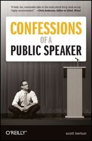 Cover of: Confessions of a public speaker by Scott Berkun
