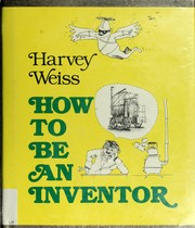 Cover of: How to be an inventor by Harvey Weiss