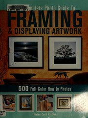 Cover of: The complete photo guide to framing and displaying artwork by Vivian Carli Kistler