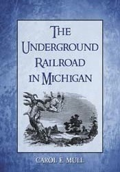 Cover of: The Underground Railroad in Michigan by Carol E. Mull