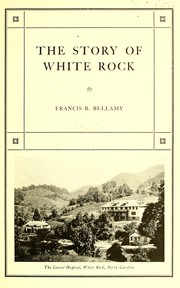 Cover of: The story of White Rock by Francis Rufus Bellamy