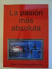 Cover of: la pasion mas absoluta by Angel M. Encarnacion