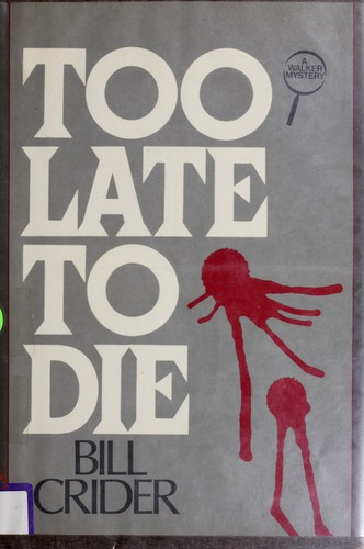 Too late to die by Bill Crider