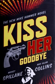 Cover of: Kiss her goodbye by Mickey Spillane