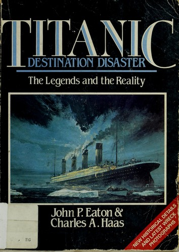 Titanic, destination disaster by John P. Eaton