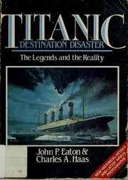 Cover of: Titanic, destination disaster by John P. Eaton