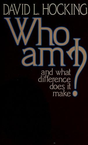 Who am I and what difference does it make? by David L. Hocking