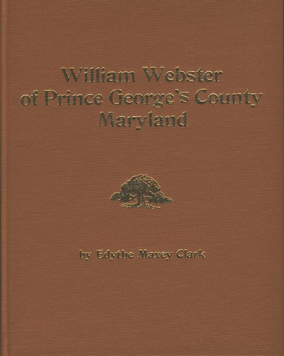 William Webster of Prince George's County Maryland, 1698-1777 by Edythe Maxey Clark