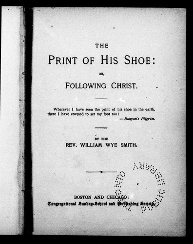 The print of His shoe: or, Following Christ William Wye Smith