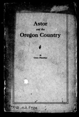 Astor and the Oregon country by Grace Flandrau