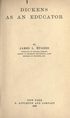 Dickens as an educator. -- by Hughes, James L.