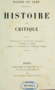 Cover of: Histoire et critique : tudes sur la Rvolution franaise, Souvenirs de voyages, Lettres  M. le ministre de l&#39;instruction publique by Maxime Du Camp