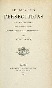 Cover of: Les dernires perscutions du troisi`eme si`ecle, Gallus, Valrien, Aurlien by Allard, Paul