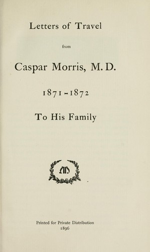 Letters of travel from Caspar Morris, M. D., 1871-1872, to his family by Caspar Morris