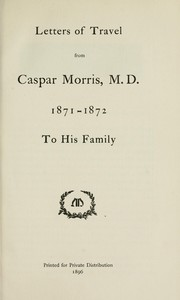 Cover of: Letters of travel from Caspar Morris, M. D., 1871-1872, to his family by Caspar Morris