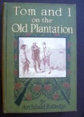 Cover of: Tom and I on the old plantation by Archibald Hamilton Rutledge