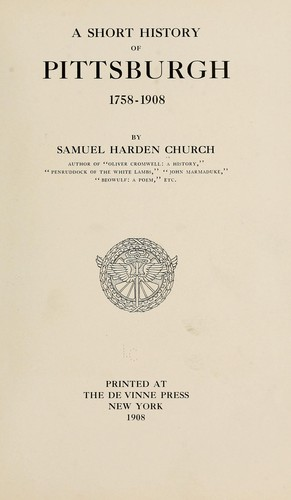 A short history of Pittsburgh by Samuel Harden Church