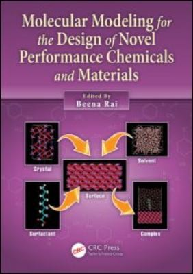 Molecular modeling for the design of novel performance chemicals and materials by Beena Rai