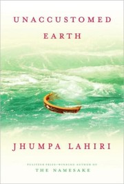 Cover of: Unaccustomed earth by Jhumpa Lahiri