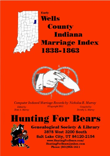 Early Wells County Indiana Marriage Index 1838-1863 by Nicholas Russell Murray, Dorothy Ledberrer Murray