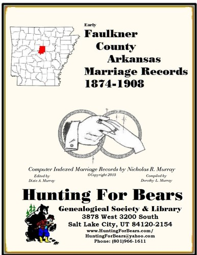 Faulkner County Arkansas Marriage Records 1874-1908 by Nicholas Russell Murray, Dorothy Leadbetter Murray