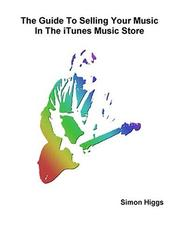 Cover of: The Guide To Selling Your Music In The iTunes Music Store by Simon Higgs
