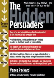 summary of the hidden persuaders by Vance packard, a journalist turned social critic whose best-selling books -- ''the hidden persuaders,'' ''the status seekers'' and ''the waste makers'' -- warned americans in the late 1950's about .