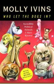 Cover of: Who Let the Dogs In? Incredible Political Animals I Have Known by Molly Ivins