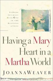 Cover of: Having a Mary Heart in a Martha World by Joanna Weaver